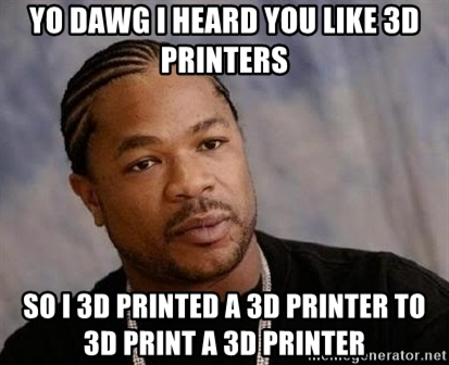 yo-dawg-i-heard-you-like-3d-printers-so-i-3d-printed-a-3d-printer-to-3d-print-a-3d-printer